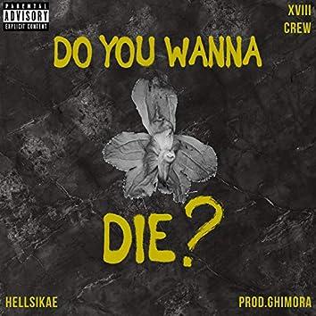 Do you wanna die?