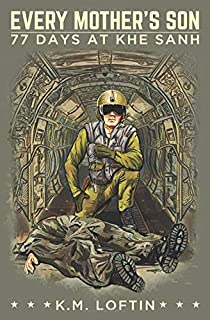 EVERY MOTHER'S SON: 77 DAYS AT KHE SANH