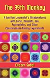 The 99th Monkey: A Spiritual Journalist's Misadventures with Gurus, Messiahs, Sex, Psychedelics, and Other Consciousness-Raising Experiments