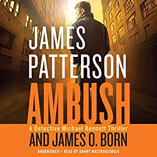 Ambush                   Written by:                                                                                                                                 James Patterson,                                                                                        James O. Born                               Narrated by:                                                                                                                                 Danny Mastrogiorgio                      Length: 6 hrs and 5 mins     8 ratings     Overall 4.6