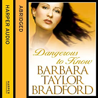 Dangerous to Know                   By:                                                                                                                                 Barbara Taylor Bradford                               Narrated by:                                                                                                                                 Diana Quick                      Length: 3 hrs and 7 mins     1 rating     Overall 1.0