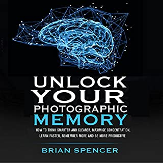 Unlock Your Photographic Memory     How To Think Smarter And Clearer, Maximize Concentration, Learn Faster, Remember More and be More Productive              By:                                                                                                                                 Brian Spencer                               Narrated by:                                                                                                                                 Joseph Morgan                      Length: 1 hr and 38 mins     Not rated yet     Overall 0.0