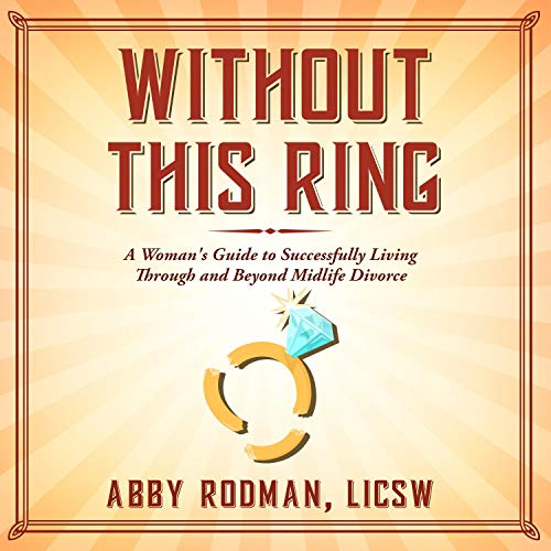 Without This Ring: A Woman's Guide to Successfully Living Through and Beyond Midlife Divorce  By  cover art