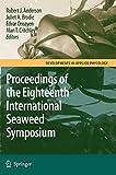 Eighteenth International Seaweed Symposium: Proceedings of the Eighteenth International Seaweed Symposium held in Bergen, Norway, 20 - 25 June 2004 (Developments in Applied Phycology)