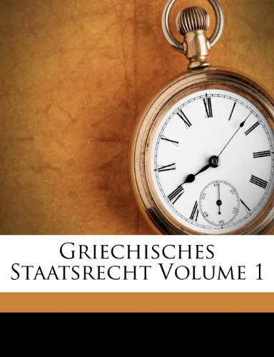 Griechisches Staatsrecht Volume 1 (German Edition)