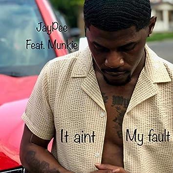 It Aint My Fault