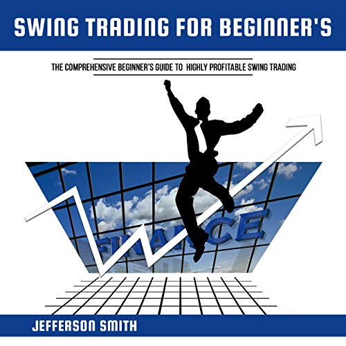 Swing Trading for Beginners: The Comprehensive Beginner's Guide to Highly Profitable Swing Trading audiobook cover art