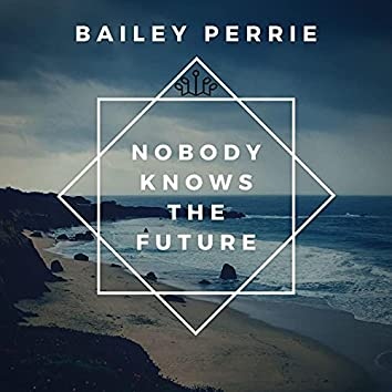 Nobody Knows the Future