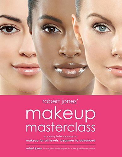 Robert Jones' Makeup Masterclass: A Complete Course in Makeup for All Levels, Beginner to Advanced (English Edition)