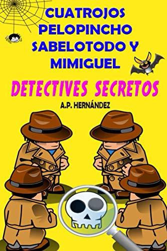 Cuatrojos, Pelopincho, Sabelotodo y Mimiguel. ¡Detectives Secretos!: Novela Infantil / Juvenil - Libro de Suspense / Humor. Lectura de 8-9 a 11-12 años. Literatura Ficción.