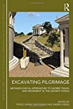Excavating Pilgrimage: Archaeological Approaches to Sacred Travel and Movement in the Ancient World (Routledge Studies in Pilgrimage, Religious Travel and Tourism)