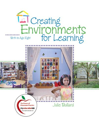 Creating Environments for Learning: Birth to Age Eight +...