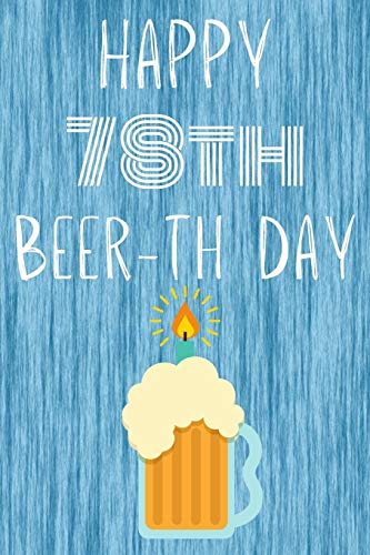 Happy 78th Beer-th Day: Funny 78th Birthday Gift Journal Beer / Notebook / Diary Quote (6 x 9 - 110 Blank Lined Pages)