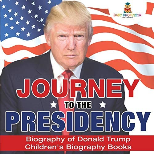 Journey to the Presidency Biography of Donald Trump Children s Biography Books product image