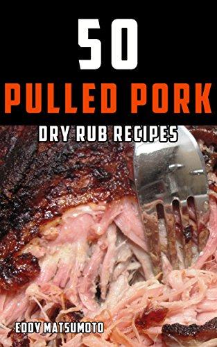 50 Pulled Pork Dry Rub Recipes (English Edition)