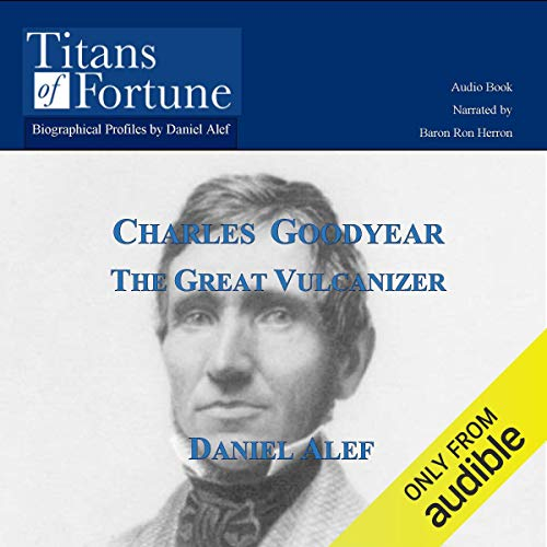 Charles Goodyear     The Great Vulcanizer              Di:                                                                                                                                 Daniel Alef                               Letto da:                                                                                                                                 Baron Ron Herron                      Durata:  8 min     1 recensione     Totali 4,0