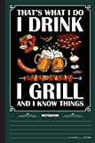 Thats What I Do I Drink I Grill And I Know Things Notebook: A Notebook, Journal Or Diary For Camper, Camping Lover - 6 x 9 inches, College Ruled Lined Paper, 120 Pages