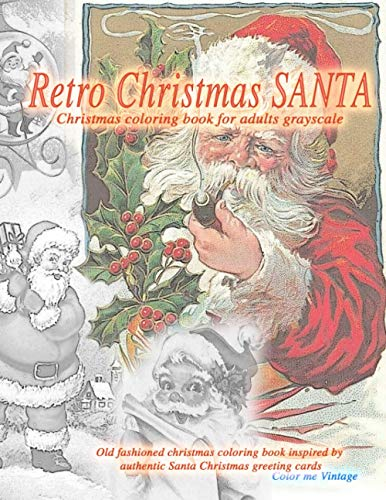 Retro Christmas Santa Christmas coloring book for adults. Grayscale Old fashioned christmas coloring book inspired by authentic Santa Christmas ... Vintage Christmas greetings coloring book