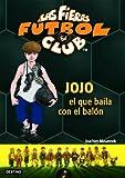 Jojo, el que baila con el balón: Las Fieras del Fútbol Club 11 (Las Fieras Futbol Club)