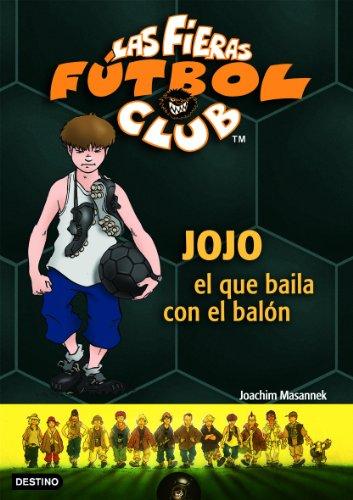 Jojo, el que baila con el balón: Las Fieras del Fútbol Club 11 (Fieras Futbol Club)