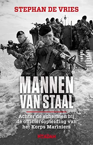 Mannen van staal: achter de schermen bij de officiersopleiding van het Korps Mariniers (Dutch Edition)