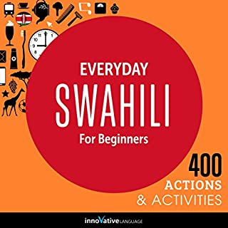Everyday Swahili for Beginners - 400 Actions & Activities                   By:                                                                                                                                 Innovative Language Learning                               Narrated by:                                                                                                                                 SwahiliPod101.com                      Length: 1 hr and 22 mins     6 ratings     Overall 4.3