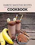 Diabetic Smoothie Recipes Cookbook: Easy and Delicious for Weight Loss Fast, Healthy Living, Reset your Metabolism | Eat Clean, Stay Lean with Real Foods for Real Weight Loss