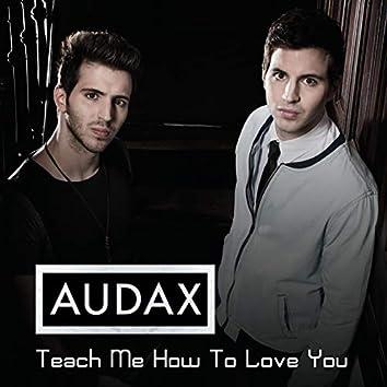 Teach Me How to Love You