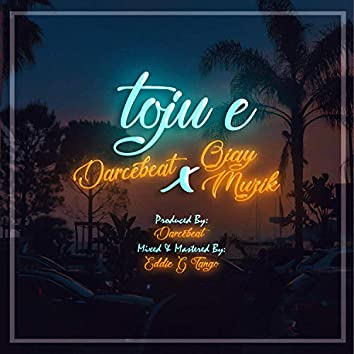 Toju E (feat. Ojay Muzik)