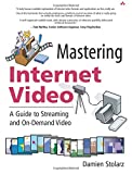 Mastering Internet Video: A Guide to Streaming and On-Demand Video: A Guide to Streaming and On-Demand Video