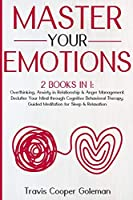Master Your Emotions: This Book Includes: Overthinking, Anxiety in Relationship and Anger Management. Declutter Your Mind through Cognitive Behavioral Therapy. Guided Meditation for Sleep and Relaxation.