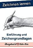 Zeichnen Lernen Buch & Video-Kurs für Anfänger - Schnell Zeichnen lernen: Mit diesem Zeichnen lernen Buch und den enthaltenen Video-Anleitungen  wirst ... kürzester Zeit deine ersten Bilder zeichnen