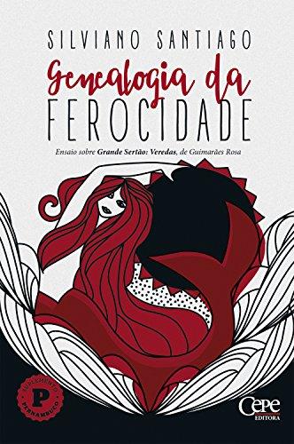 Genealogia da Ferocidade: Ensaio sobre Grande Sertão: Veredas, de Guimarães Rosa por [Silviano Santiago]