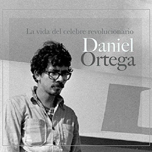 Daniel Ortega: La vida del célebre revolucionario [Daniel Ortega: The Life of the Famous Revolutionary] copertina