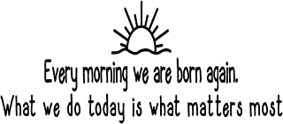 MOVANKRO Every Morning we are Born Again What we do Today is That Matters Most Inspirational Quotes Vinyl Decal Wall Sayings