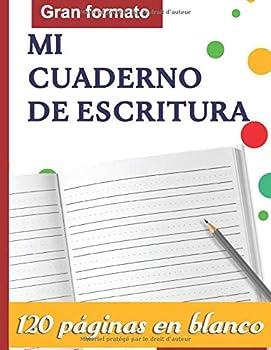 Mi Cuaderno de Escritura   120 páginas en blanco | Gran formato | escribir letras y números y practicar la escritura cursiva  cuaderno en blanco con .. para niños entre 5 y 8 años  French Edition