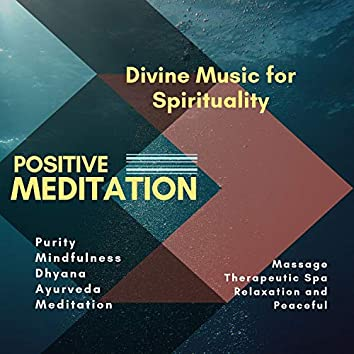 Positive Meditation (Divine Music For Spirituality, Purity, Mindfulness, Dhyana, Ayurveda, Meditation, Massage, Therapeutic Spa, Relaxation And Peaceful)