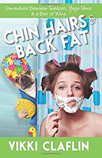 Chin Hairs & Back Fat: Somewhere Between Tweezers, Yoga Pants & a Box of Wine