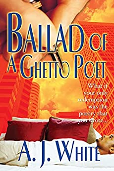 Ballad of a Ghetto Poet: A Novel by [A.J. White]