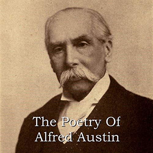 The Poetry of Alfred Austin                   By:                                                                                                                                 Alfred Austin                               Narrated by:                                                                                                                                 Richard Mitchley,                                                                                        Ghizela Rowe                      Length: 1 hr and 5 mins     Not rated yet     Overall 0.0