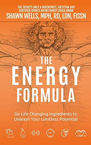 The ENERGY Formula: Six Life Changing Ingredients to Unleash Your...