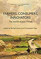 Farmers, Consumers, Innovators: The World of Joan Thirsk (Explorations in Local and Regional History)