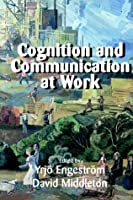 Cognition & Communication at Work