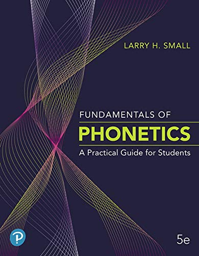 Compare Textbook Prices for Fundamentals of Phonetics: A Practical Guide for Students 5 Edition ISBN 9780135206492 by Small, Larry