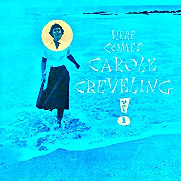 Here Comes Carole Creveling Vol.1 (Remastered)