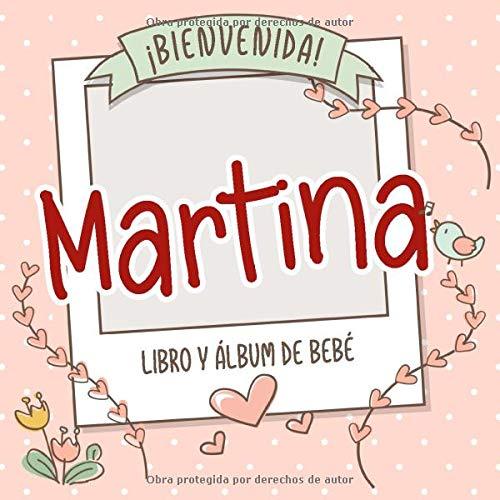 ¡Bienvenida Martina! Libro y álbum de bebé: Libro de bebé y álbum para bebés personalizado, regalo para el embarazo y el nacimiento, nombre del bebé en la portada
