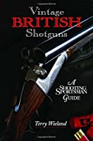 Vintage British Shotguns: A Shooting Sportsman Guide by Terry Wieland(2008-12-16)