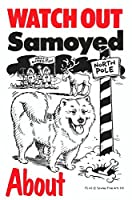 WATCH OUT Samoyed アニメイラストサインボード:サモエド イギリス製 英語看板 Made in U.K [並行輸入品]