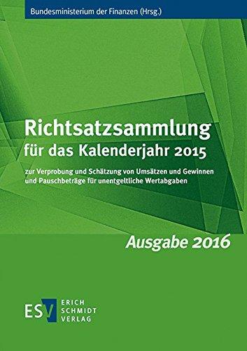 Richtsatzsammlung für das Kalenderjahr 2015: zur Verprobung und Schätzung von Umsätzen und Gewinnen und Pauschbeträge für unentgeltliche Wertabgaben