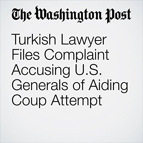 Turkish Lawyer Files Complaint Accusing US Generals of Aiding Coup Attempt cover art